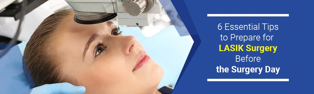 6 Essential Tips To Prepare For Lasik Surgery Before The