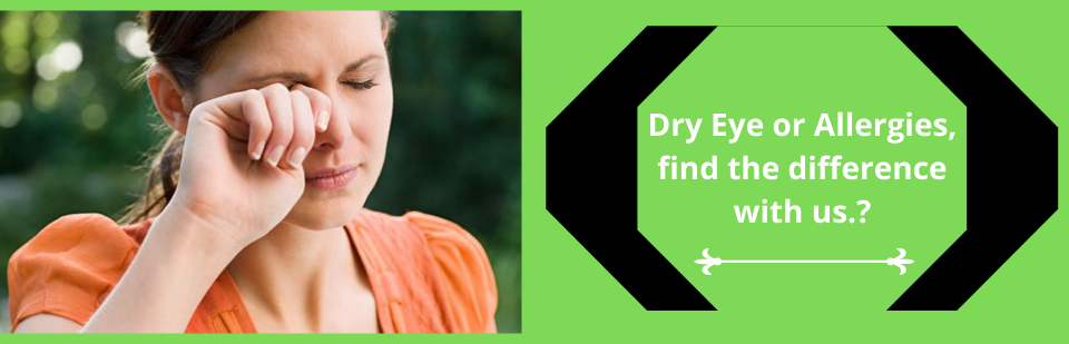 Dry Eye or Allergies, find the difference with us._