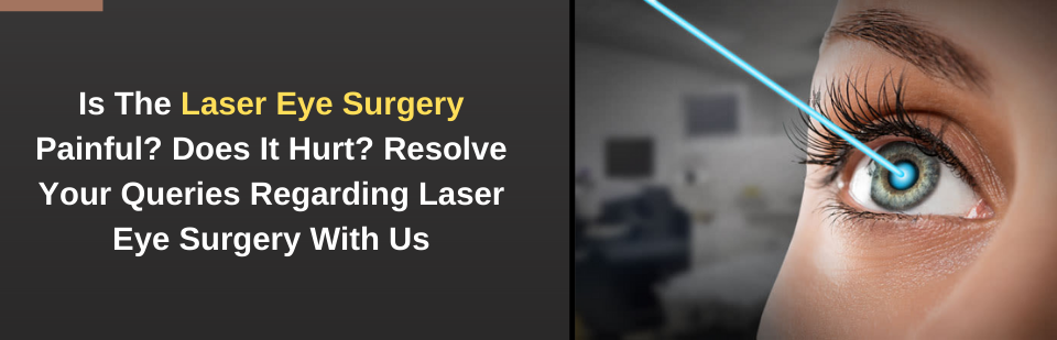 Is The Laser Eye Surgery Painful_ Does It Hurt_ Resolve Your Queries Regarding Laser Eye Surgery With Us